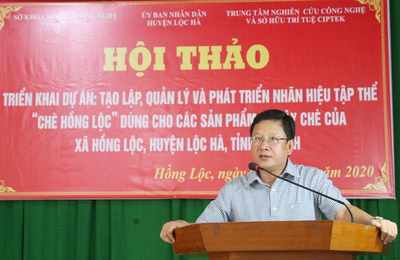 """Hội thảo triển khai dự án: Tạo lập, quản lý và phát triển nhãn hiệu tập thể """"Chè Hồng Lộc""""."""